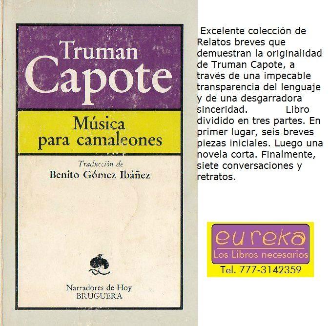 """Truman Capote (1924-1984) """"Música para camaleones"""" (1980) la cúspide en su estilo, es el sello de su personalidad como escritor. Y vaya que las historias que incluye son una delicia. Ataúdes tallados en madera, una pieza magistral. Compartió con grandes figuras de su tiempo: Greta Garbo, Khatarine y Audrey Hepburn, Henry Miller entre otros. Destaca la anécdota de Marilyn Monroe.  Deja ver su filosofía y su amor por la vida y sus creencias personales."""