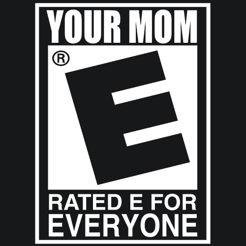 Your Mom Rated E For Everyone Textual Tees Games Tshirt Gaming Gamer Videogames Same Love Words Marriage