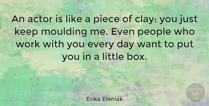 """Elizabeth Garrett Anderson Quotes: Erika Eleniak Quote: """"An Actor Is Like A Piece Of Clay"""