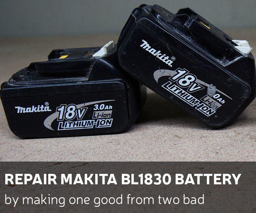 Diy Repair Makita Bl1830 Battery By Making One Good From Two Bad Fun To Be One Repair Battery Repair