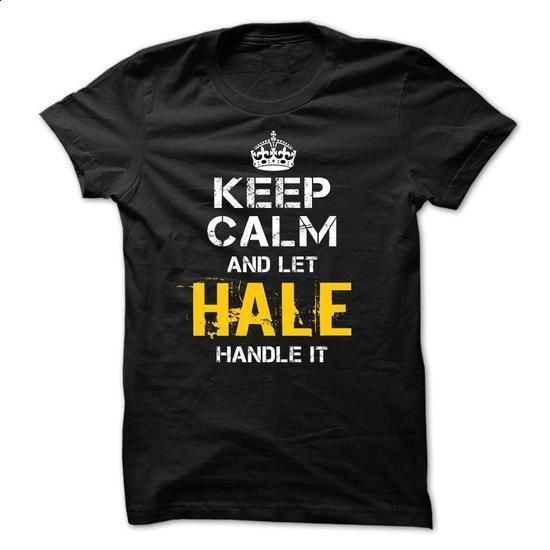 Keep Calm Let HALE Handle It - #pink shirt #sweatshirt and leggings. GET YOURS => https://www.sunfrog.com/Funny/Keep-Calm-Let-HALE-Handle-It-nsx0.html?68278