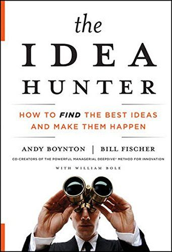 The Idea Hunter How To Find The Best Ideas And Make Them Https Www Amazon Com Dp 0470767766 Business Book Summaries Book Summaries Books You Should Read