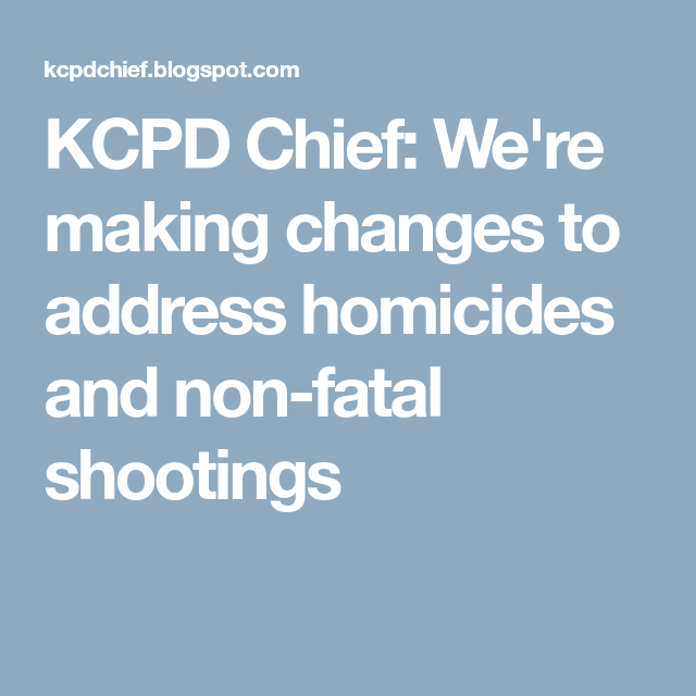 Kcpd Chief We Re Making Changes To Address Homicides And Non Fatal Shootings In 2020 Make A Change Change The Neighbourhood