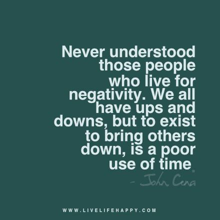 never understood those people who love negativity and feed on it. Life is too short for that. Live each day happy and blessed❤❤❤❤