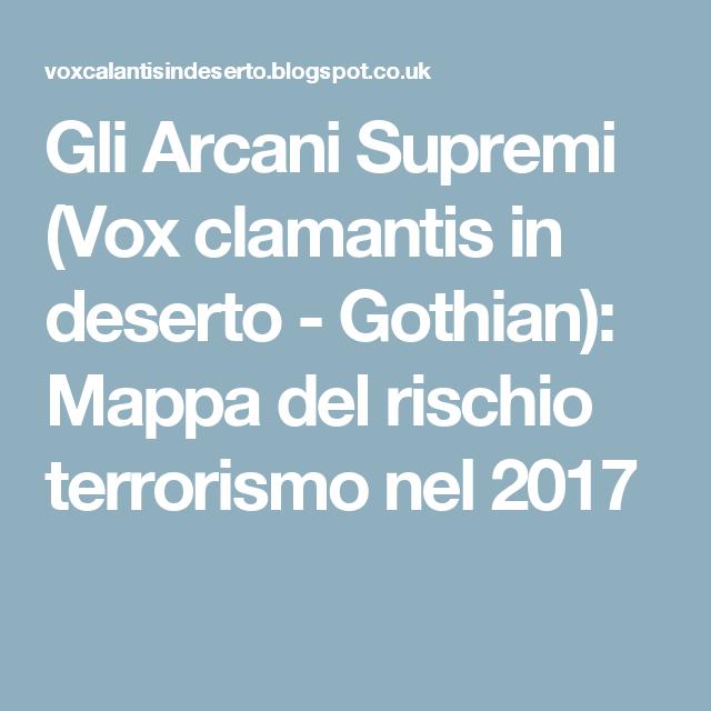Gli Arcani Supremi (Vox clamantis in deserto - Gothian): Mappa del rischio terrorismo nel 2017