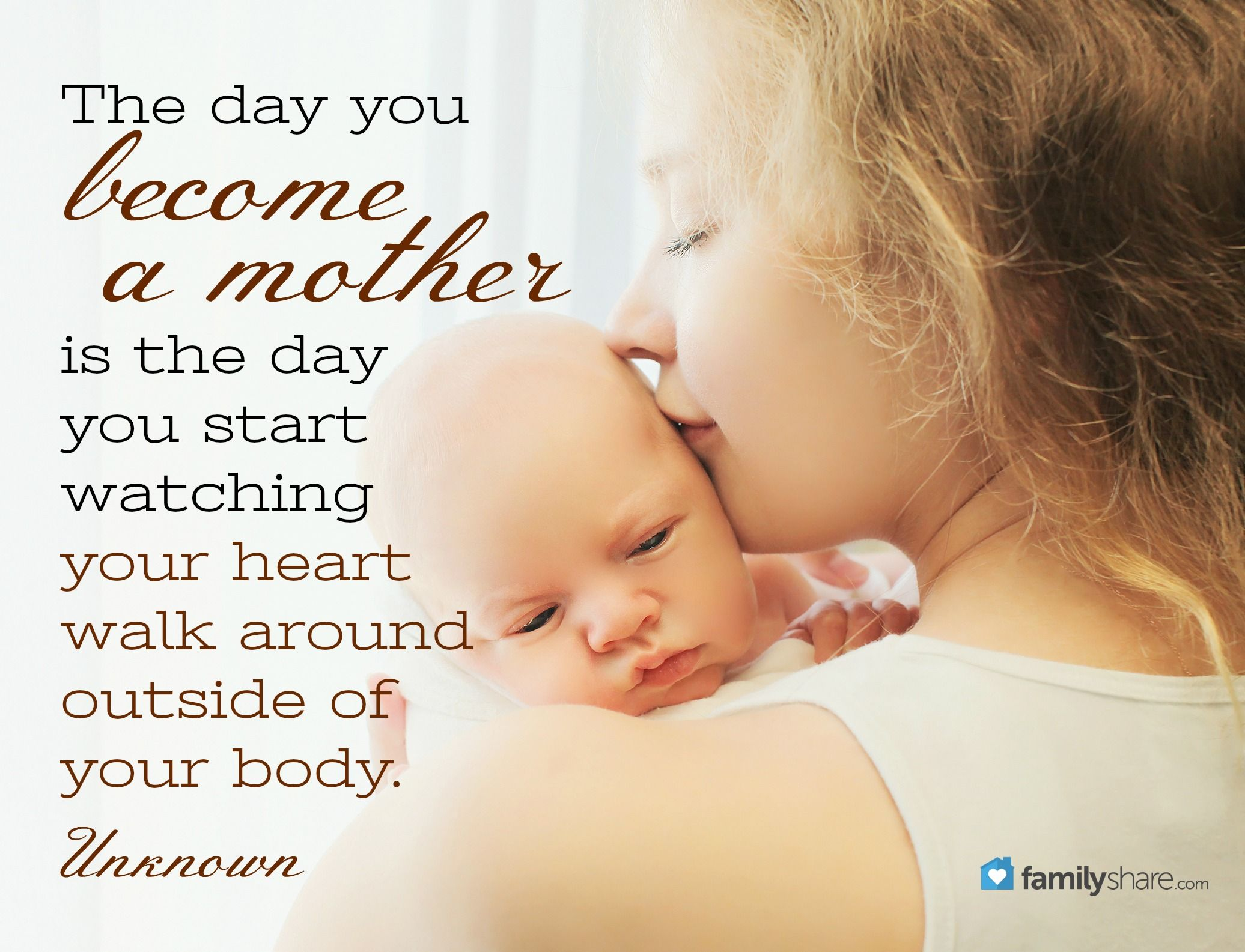 The Day You Become A Mother Is The Day You Start Watching Your Heart Walk Around Outside Of Your Body Unkno Becoming A Mother Quote Mother Quotes Body Quotes
