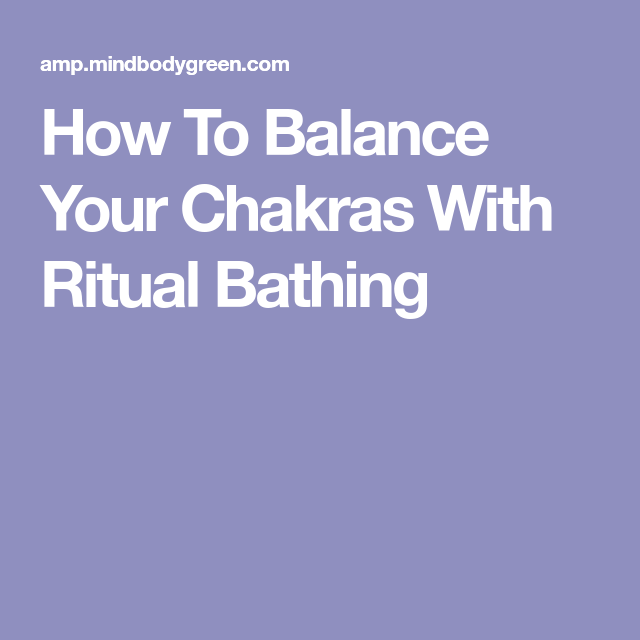 How To Balance Your Chakras With Ritual Bathing