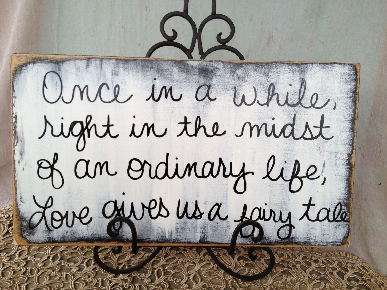 """""""Once in a while, right in the midst of an ordinary life"""