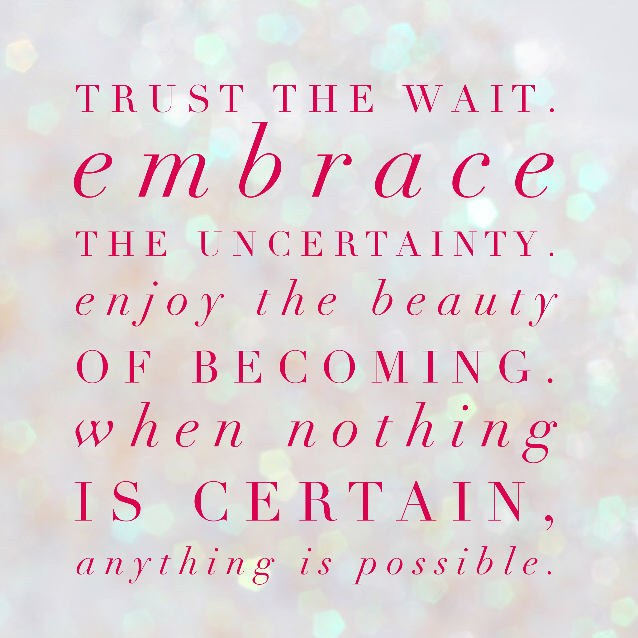 Quotes About Uncertainty In A Relationship: Trust The Wait, Embrace The Uncertainty Enjoy The Beauty