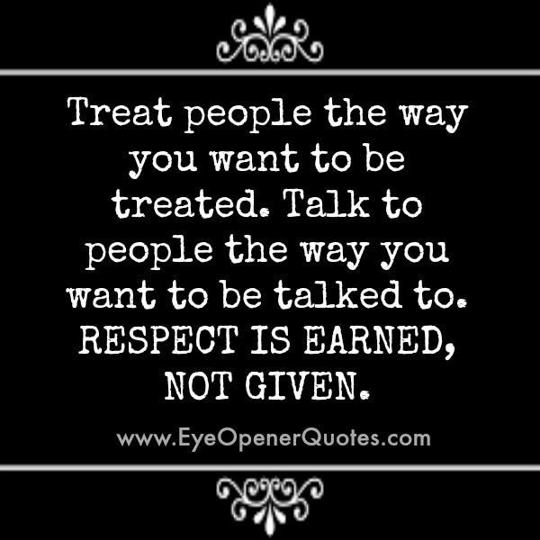Respect is earned not given quote