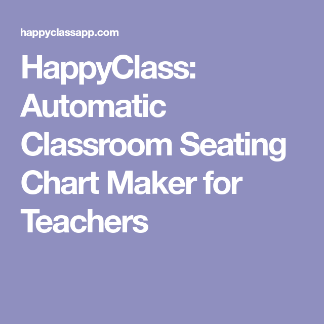 happyclass automatic classroom seating chart maker for teachers