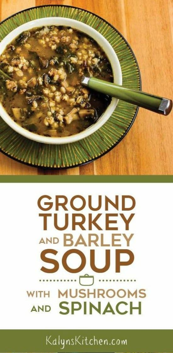 Ground Turkey and Barley Soup with Mushrooms and Spinach - Kalyn's Kitchen #groundturkeytacos