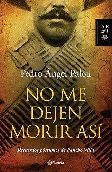 NO ME DEJEN MORIR ASÍ   PEDRO ANGEL PALOU  SIGMARLIBROS