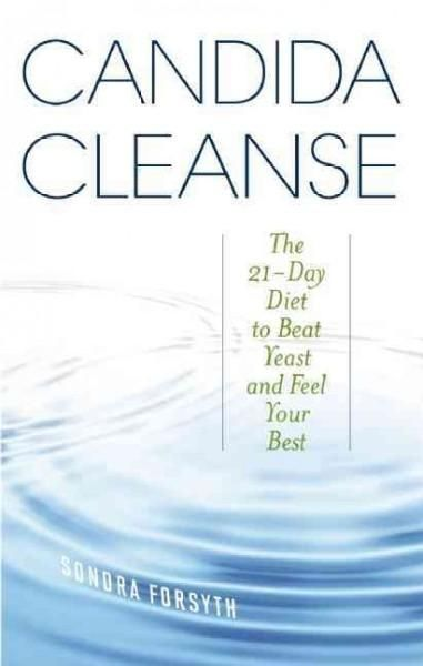 Candida Cleanse The 21 Dayt To Beat Yeast And Feel Your Best Candida
