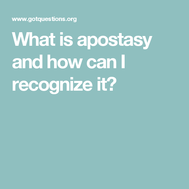 What is apostasy and how can I recognize it?