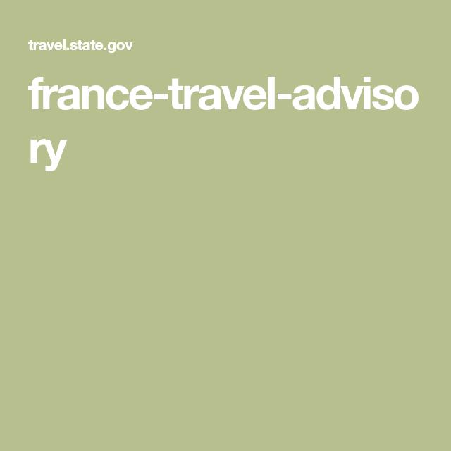 France Travel Advisory Travel Advisory France Travel France