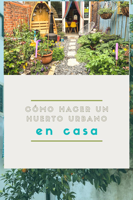 Cómo Hacer Un Huerto Urbano En Casa Guía Descargable En 2020 Huerto Urbano Como Hacer Un Huerto Huerto