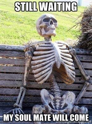 Soulmate Waiting Skeleton Meme Waiting Meme Still Waiting