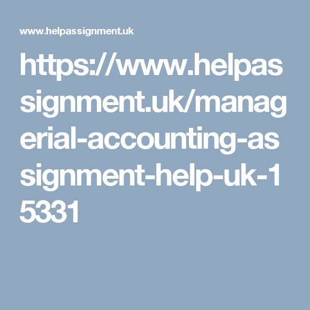 helpassignment uk managerial accounting assignment managerial accounting assignment help uk and assignment writing service united kingdom