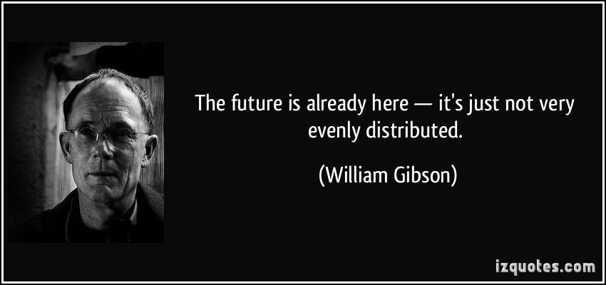 Pin By Andy Powell On Quotes With Images William Gibson S Quote Picture Quotes