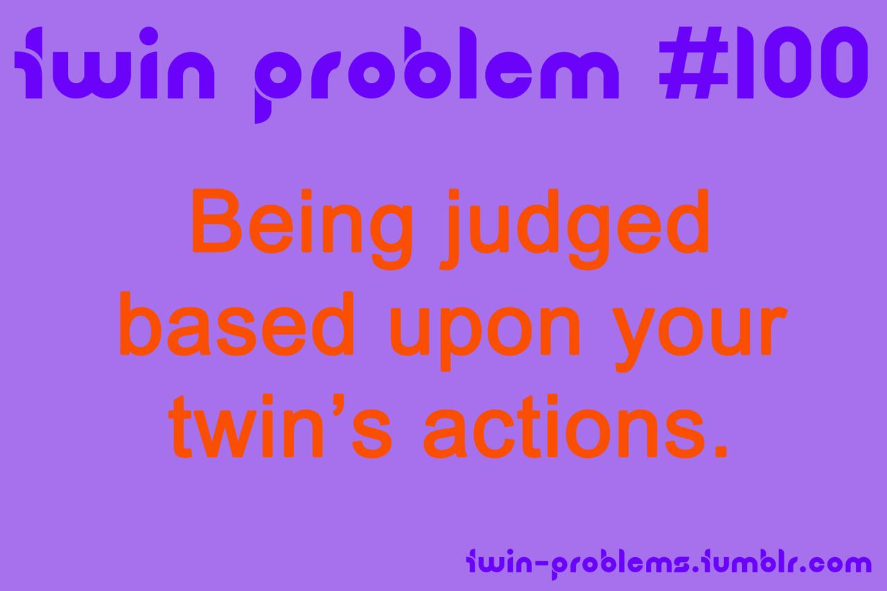 Submitted by johnlennonandcupcakes  | Siblings | Twin problems