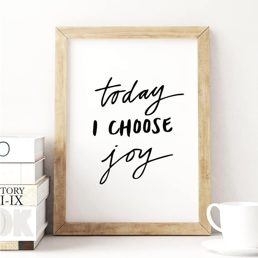 Today I Choose Joy http://www.notonthehighstreet.com/themotivatedtype/product/today-i-choose-joy-inspirational-typography-poster @notonthehighst #notonthehighstreet