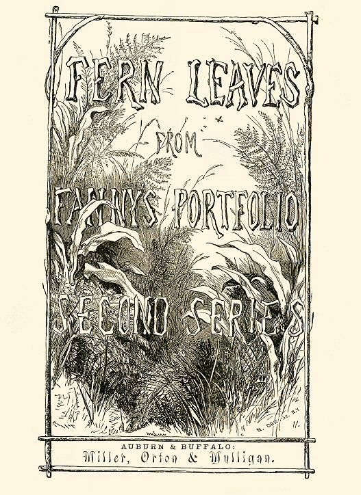 Title page, Fern Leaves from Fanny's Portfolio 1854 (Fanny Fern was the pseudonym of Sara Payson Willis)