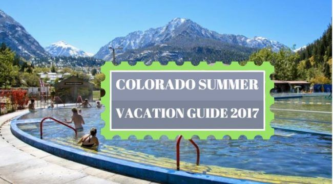 Colorado Summer Vacation Guide 2017 Don T Miss Our Top 7 Destinations For Families