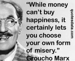 While Money Can T Buy Happiness It Certainly Lets You Choose Your Own Form Of Misery Groucho Marx Wise Words Quotes Groucho Marx Quotes Wise Quotes