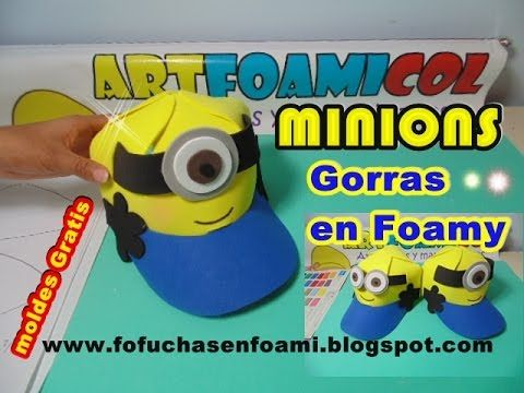 Los Minions Gorras En Foamy Super Facil Con Moldes Minions Foam Crafts Youtube Tutorials