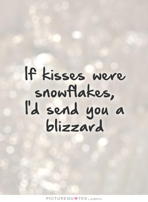 If Kisses Were Snowflakes I'd Send You A Blizzard Love Quotes On New Snowflake Love Quotes