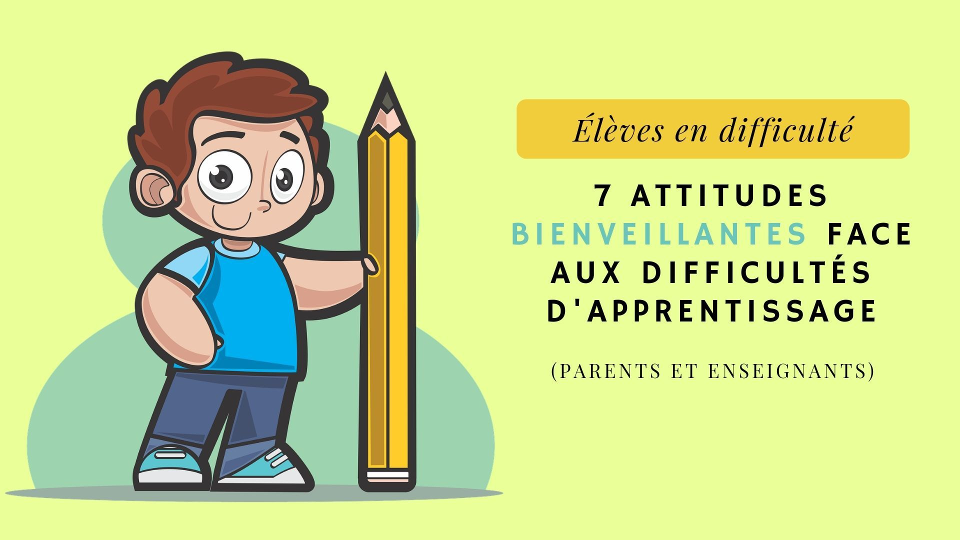 Eleves En Difficulte 7 Attitudes Bienveillantes Face Aux Difficultes D Apprentissage Parents Et Enseignants Enseignement Apprentissage Phobie Scolaire