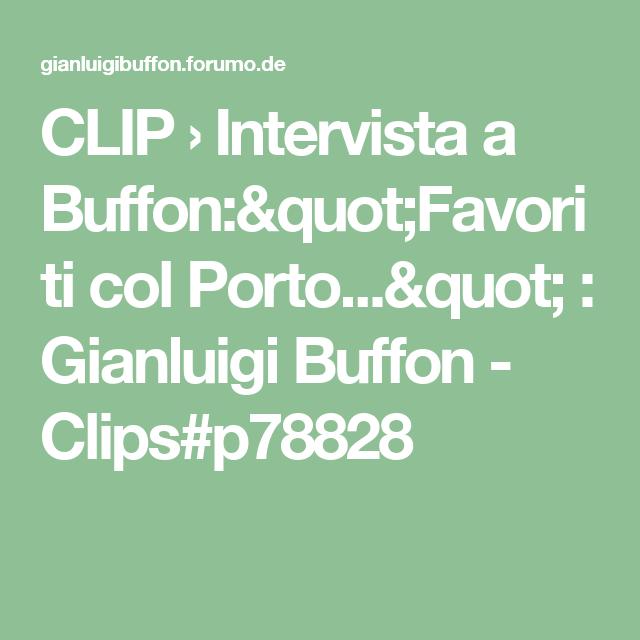 "CLIP › Intervista a Buffon:""Favoriti col Porto..."" : Gianluigi Buffon - Clips#p78828"
