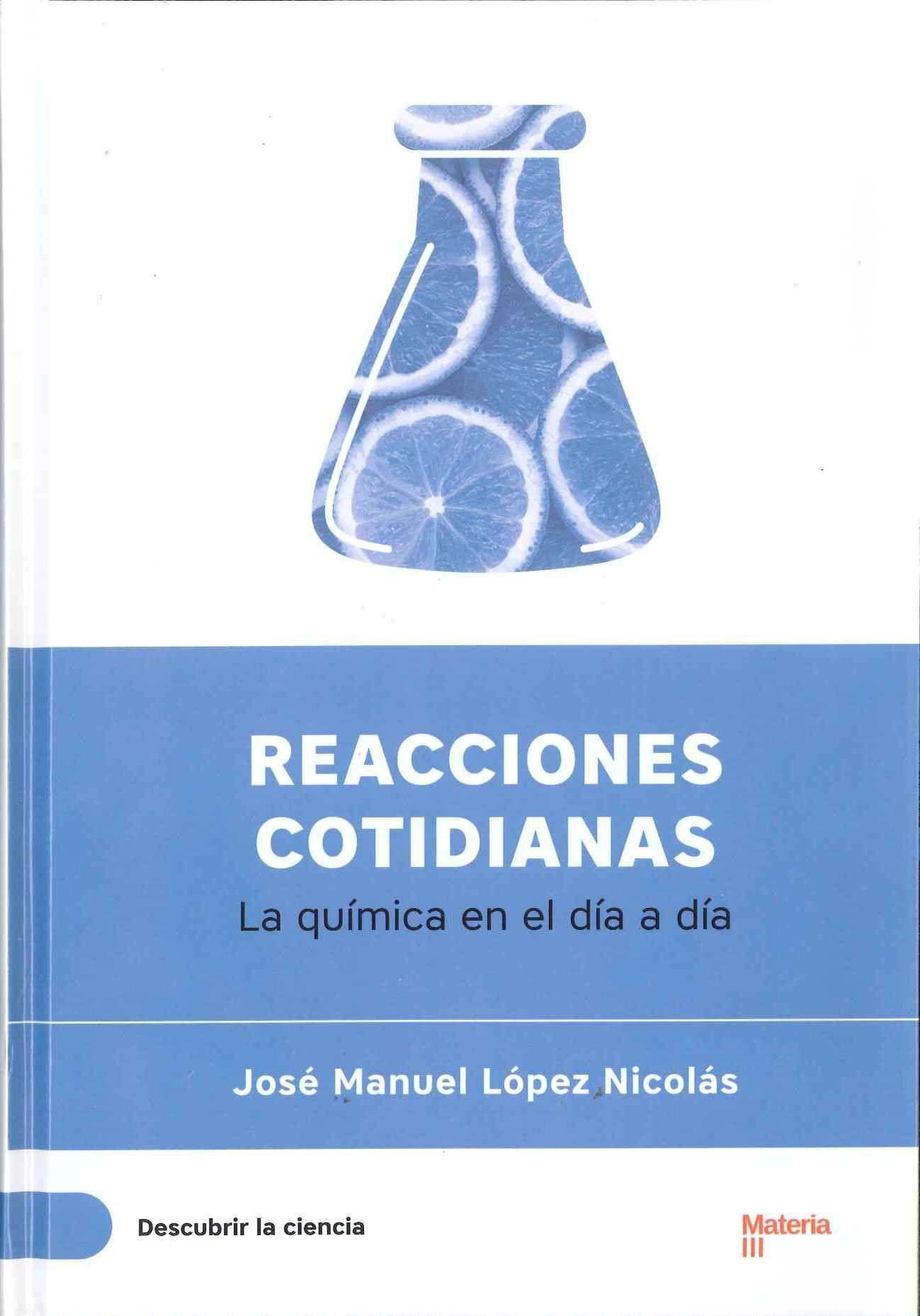 Reacciones Cotidianas La Química En El Día A Día José Manuel López Nicolás Desde Que Nos Levantamos Hasta Que Nos Acostamos La Quím Química Ciencia Libros