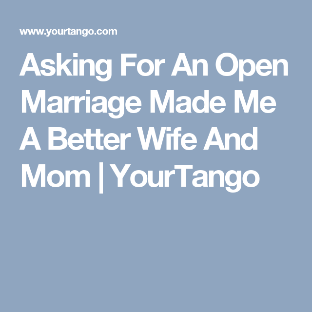 Asking For An Open Marriage Made Me A Better Wife And Mom