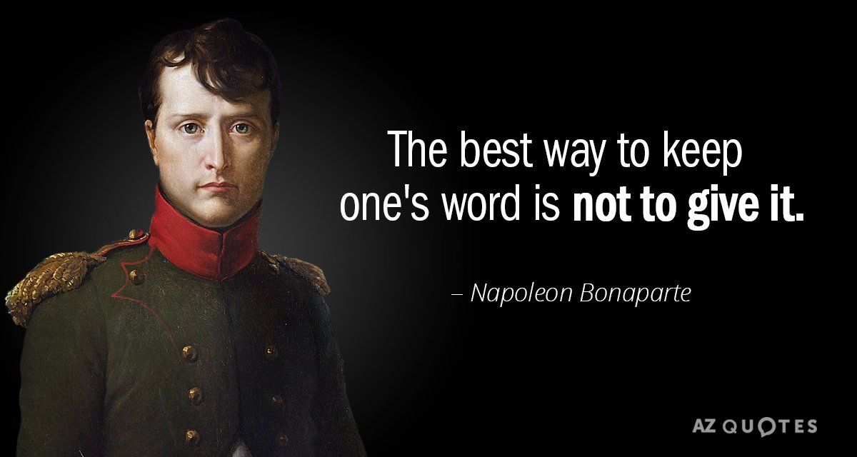 The Best Way To Keep Ones Word Is Not To Give It Napoleon Bonaparte Quotes Interestingquotes Inspiringqu Napoleon Quotes Napoleon Bonaparte Quotes Words
