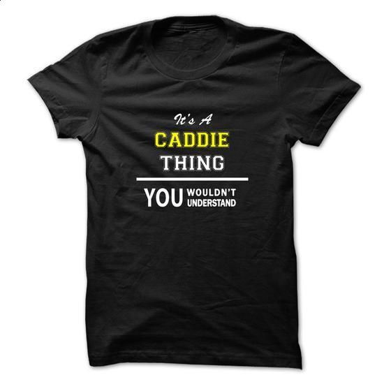 Its a CADDIE thing, you wouldnt understand !! - #ringer tee #hoodie scarf. ORDER NOW => https://www.sunfrog.com/Names/Its-a-CADDIE-thing-you-wouldnt-understand-.html?68278