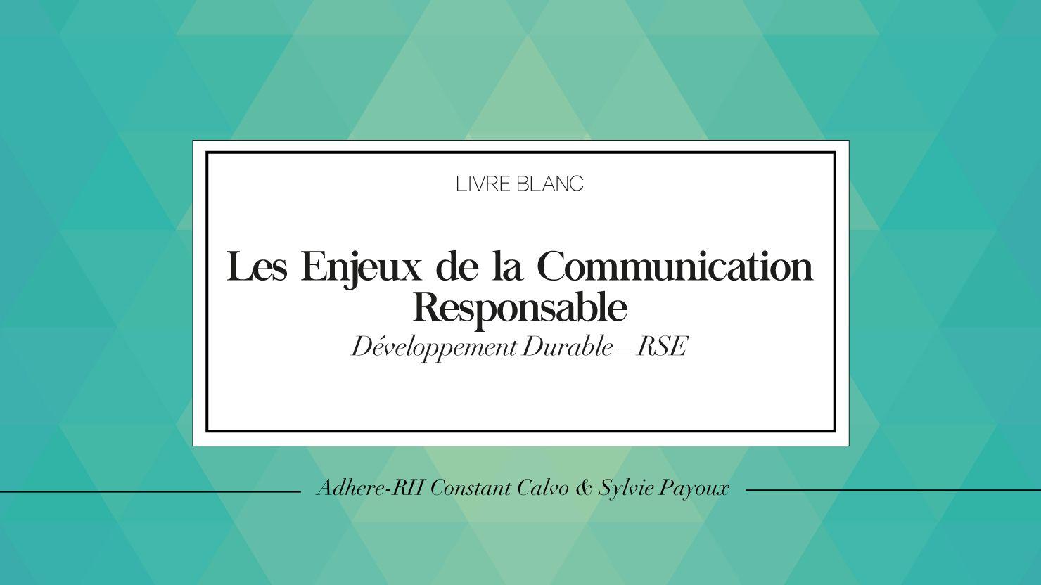 Adhere Rh A Publie Son Livre Blanc Les Enjeux De La Communication Responsable Livre Blanc Livre Communication