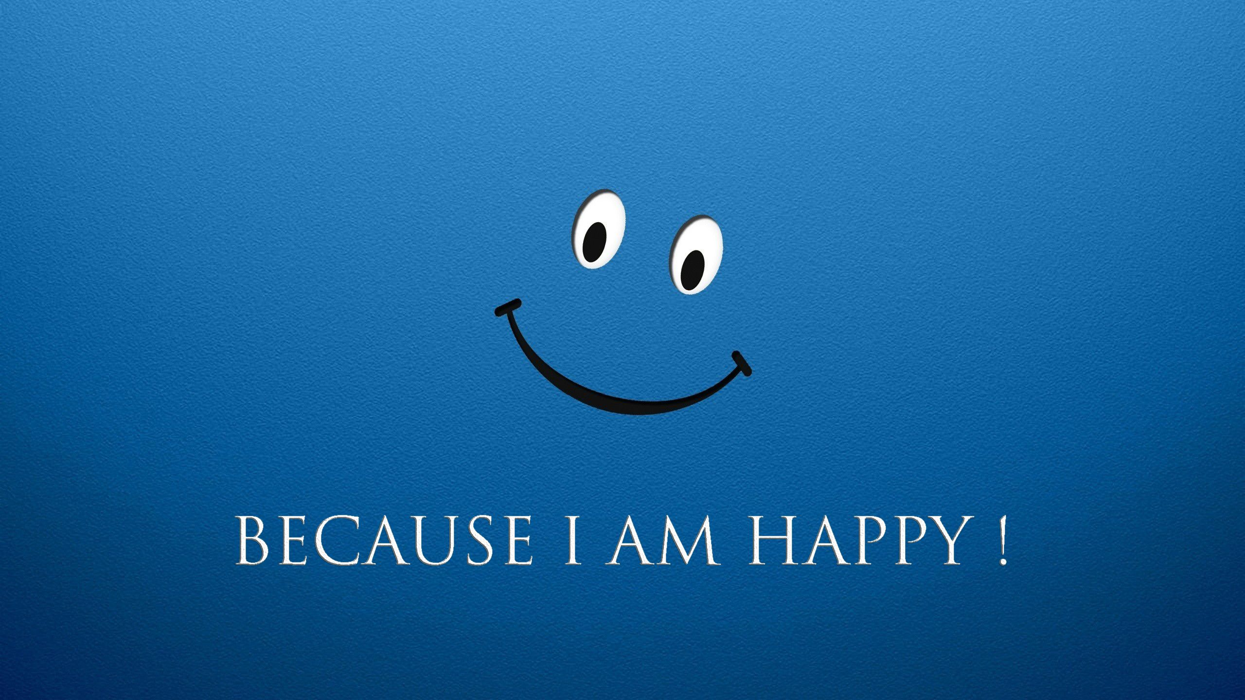 BECAUSE I AM HAPPY Smile wallpaper, Happy wallpaper