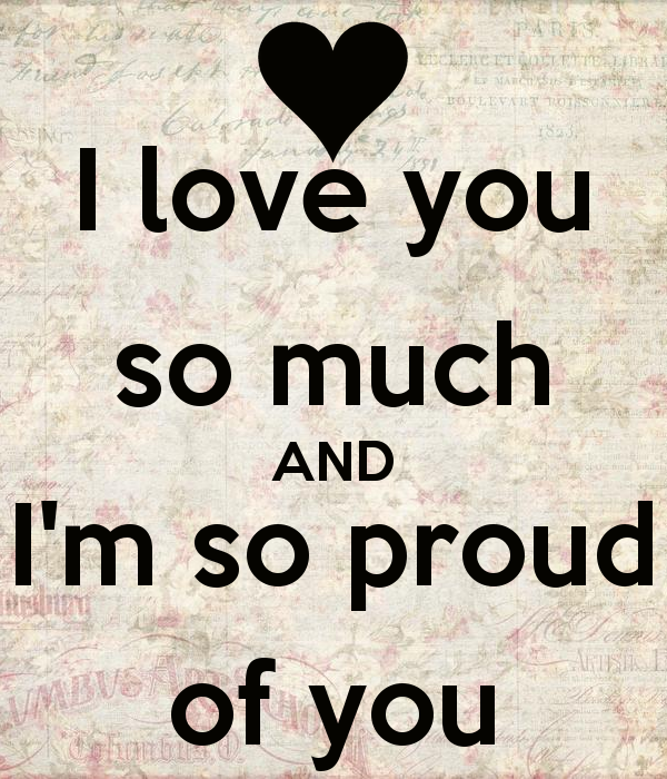Proud Of You Quotes Awesome Iloveyousomuchandimsoproudofyoulove Me♡  About Me