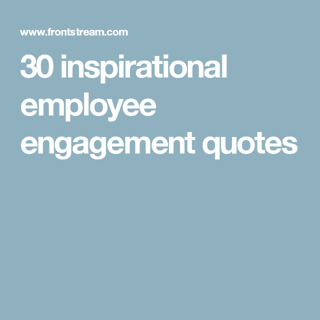 30 inspirational employee engagement quotes | Employee ...