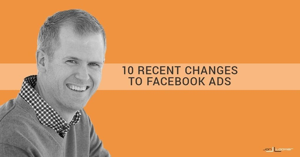 10 Recent Changes Impacting Facebook Advertisers #FacebookAdvertisers #facebookadchanges
