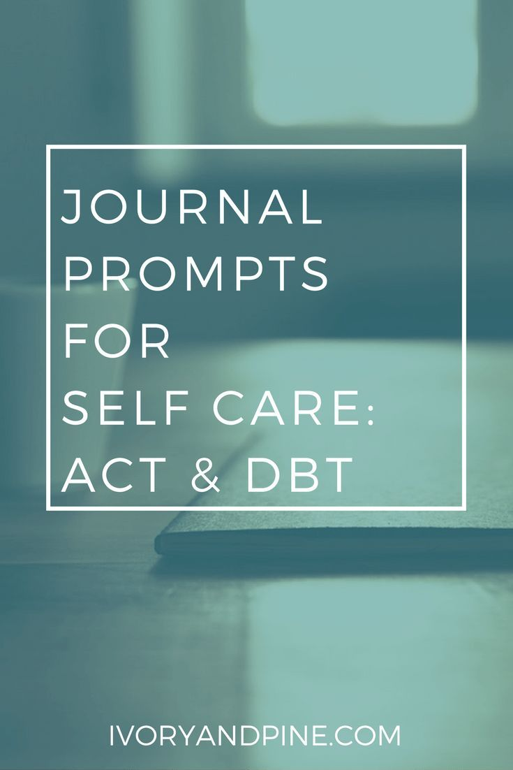 Journal Prompts for Self Care: DBT and ACT | Dbt, Acceptance and ...