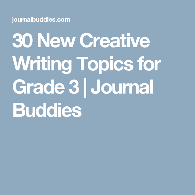 topics for creative writing for grade 8 100 journal prompts 1  write about whatever you'd like to--something that's been on your mind, something that just happened, something that's been bugging you, a goofy story (true or fictional), a poem.