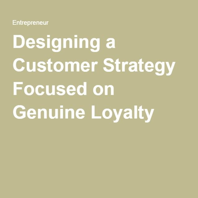 Designing a Customer Strategy Focused on Genuine Loyalty