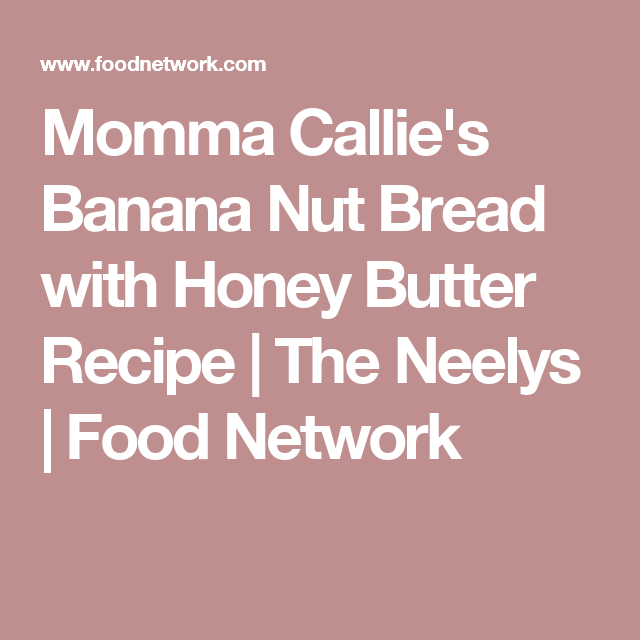 Momma callies banana nut bread with honey butter recipe banana momma callies banana nut bread with honey butter recipe banana nut bread honey butter and butter recipe forumfinder Gallery