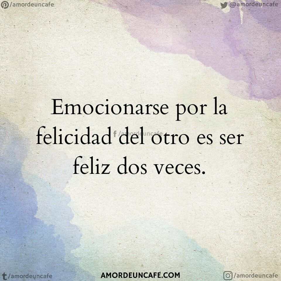 Emocionarse Por La Felicidad Del Otro Es Ser Feliz Dos Veces