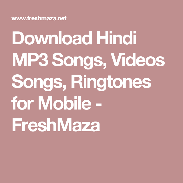 Download Hindi MP3 Songs, Videos Songs, Ringtones for Mobile