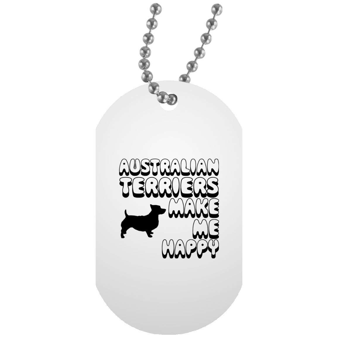 Australian Terriers Make Me Happy Dog Tag