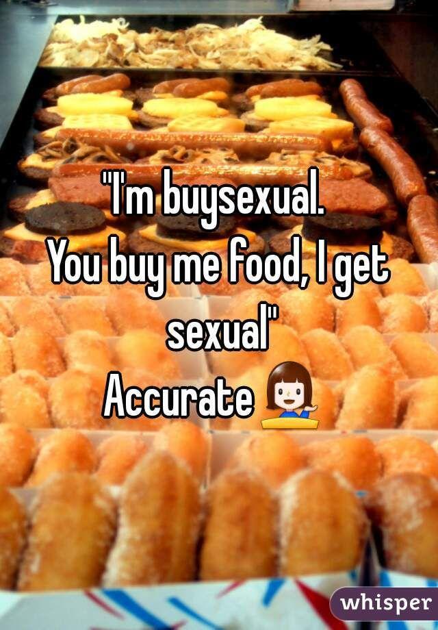 Im buysexual you buy me food